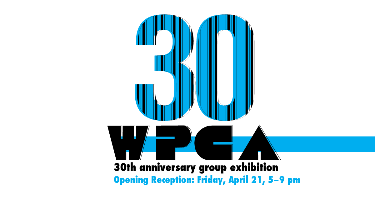 Thirty: WPCA 30th Anniversary Group Exhibition